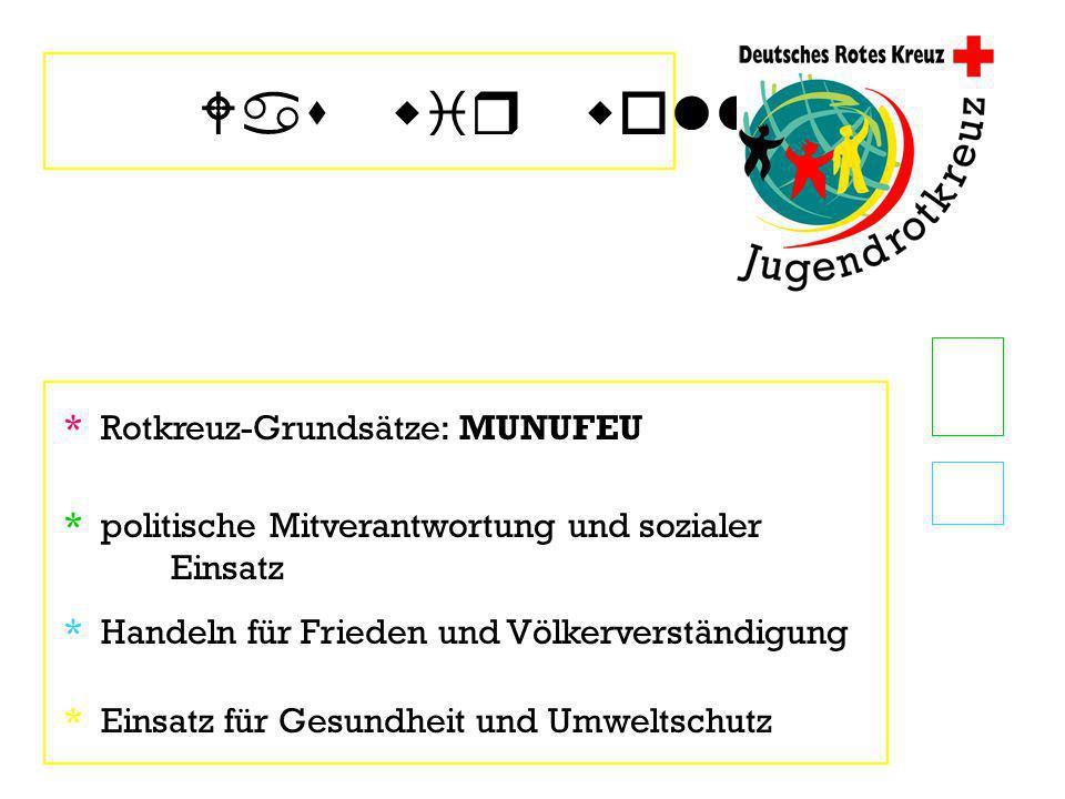 Was wir wollen * Rotkreuz-Grundsätze: MUNUFEU * politische Mitverantwortung und sozialer Einsatz * Handeln für Frieden und Völkerverständigung * Einsa