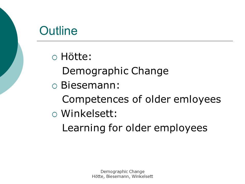 Demographic Change Hötte, Biesemann, Winkelsett Outline Hötte: Demographic Change Biesemann: Competences of older emloyees Winkelsett: Learning for older employees
