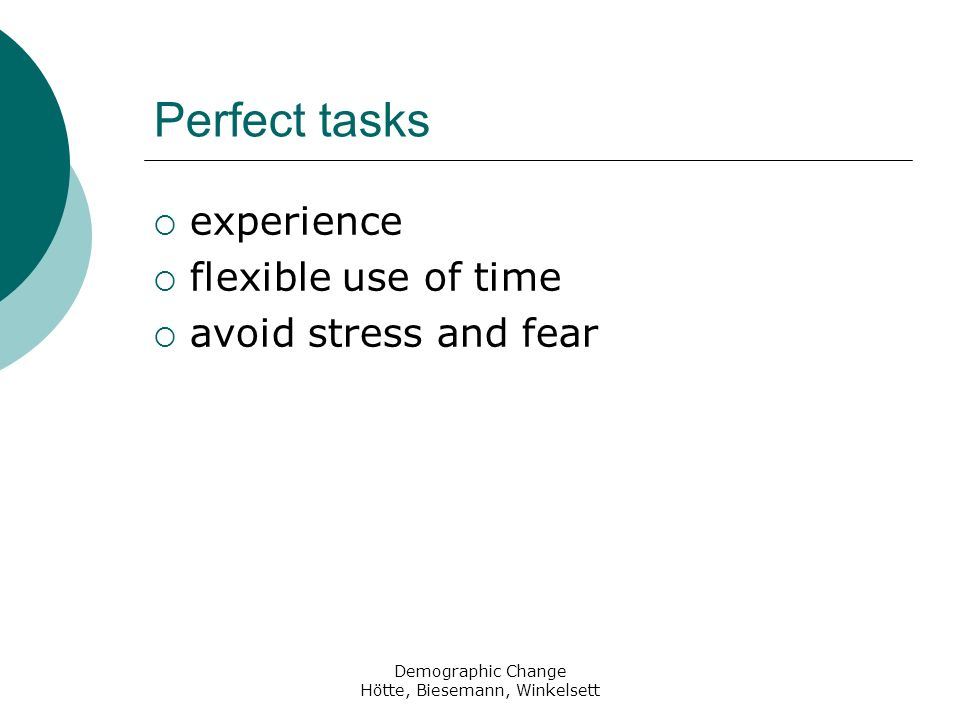 Demographic Change Hötte, Biesemann, Winkelsett Perfect tasks experience flexible use of time avoid stress and fear