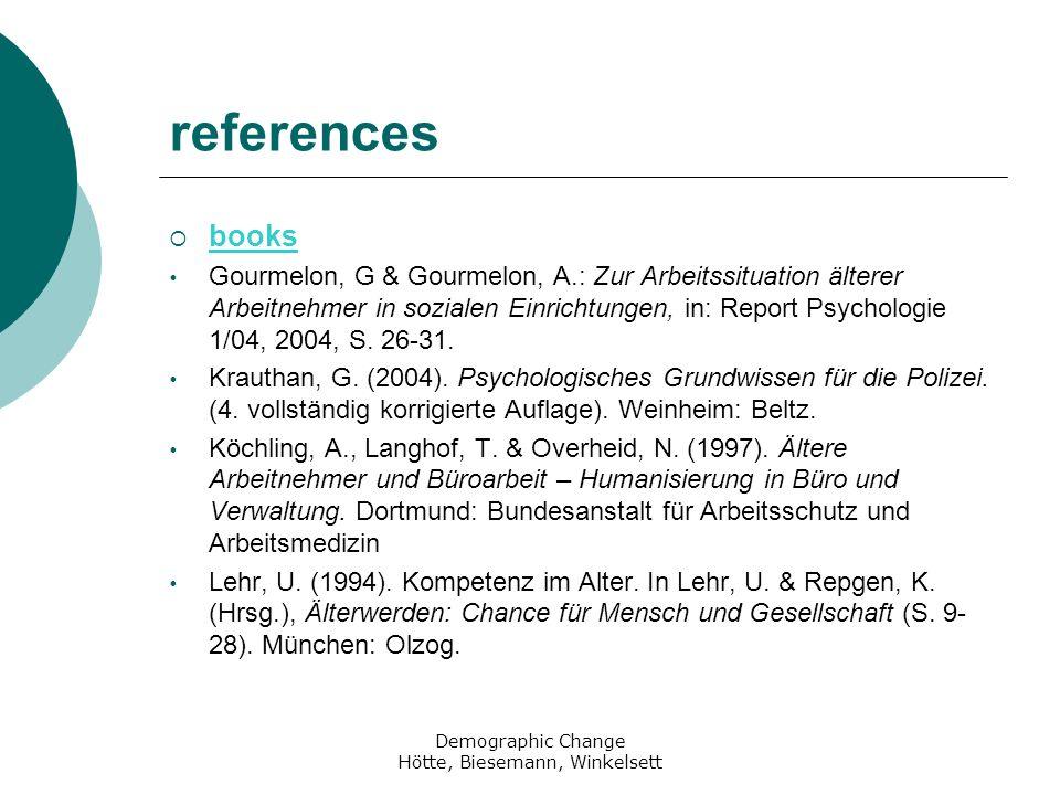 Demographic Change Hötte, Biesemann, Winkelsett references books Gourmelon, G & Gourmelon, A.: Zur Arbeitssituation älterer Arbeitnehmer in sozialen Einrichtungen, in: Report Psychologie 1/04, 2004, S.