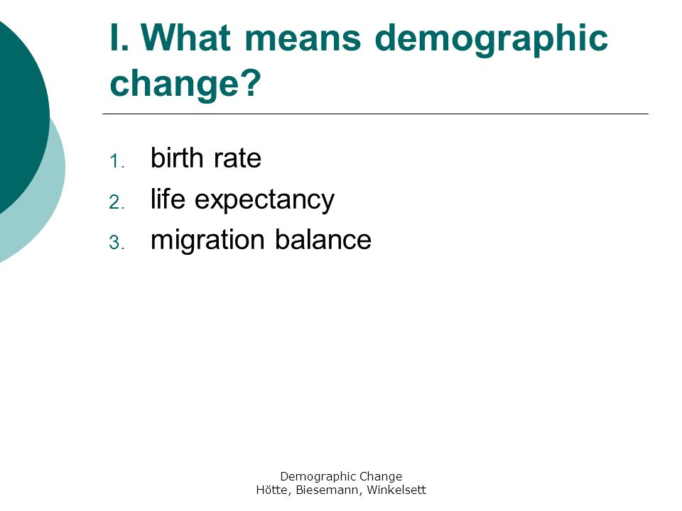 Demographic Change Hötte, Biesemann, Winkelsett Important aspects for learning with old people atmosphere: training on the job motivation aim small groups