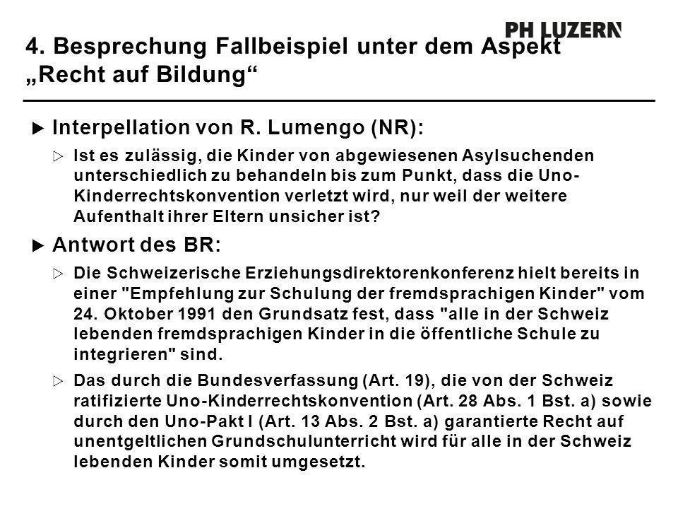 4. Besprechung Fallbeispiel unter dem Aspekt Recht auf Bildung Interpellation von R. Lumengo (NR): Ist es zulässig, die Kinder von abgewiesenen Asylsu