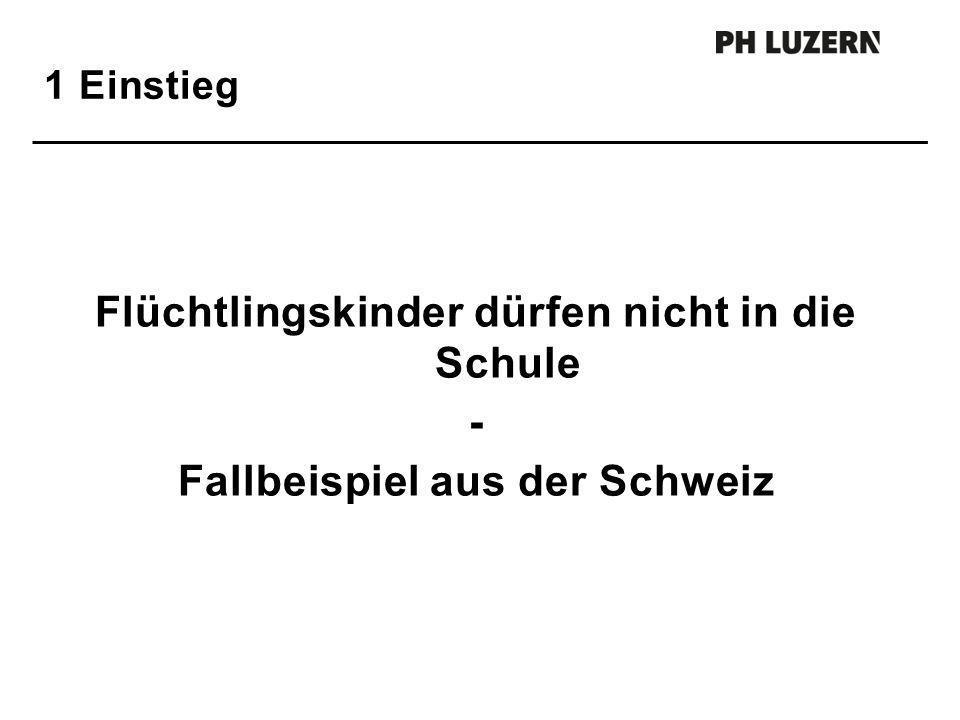 1 Einstieg Flüchtlingskinder dürfen nicht in die Schule - Fallbeispiel aus der Schweiz
