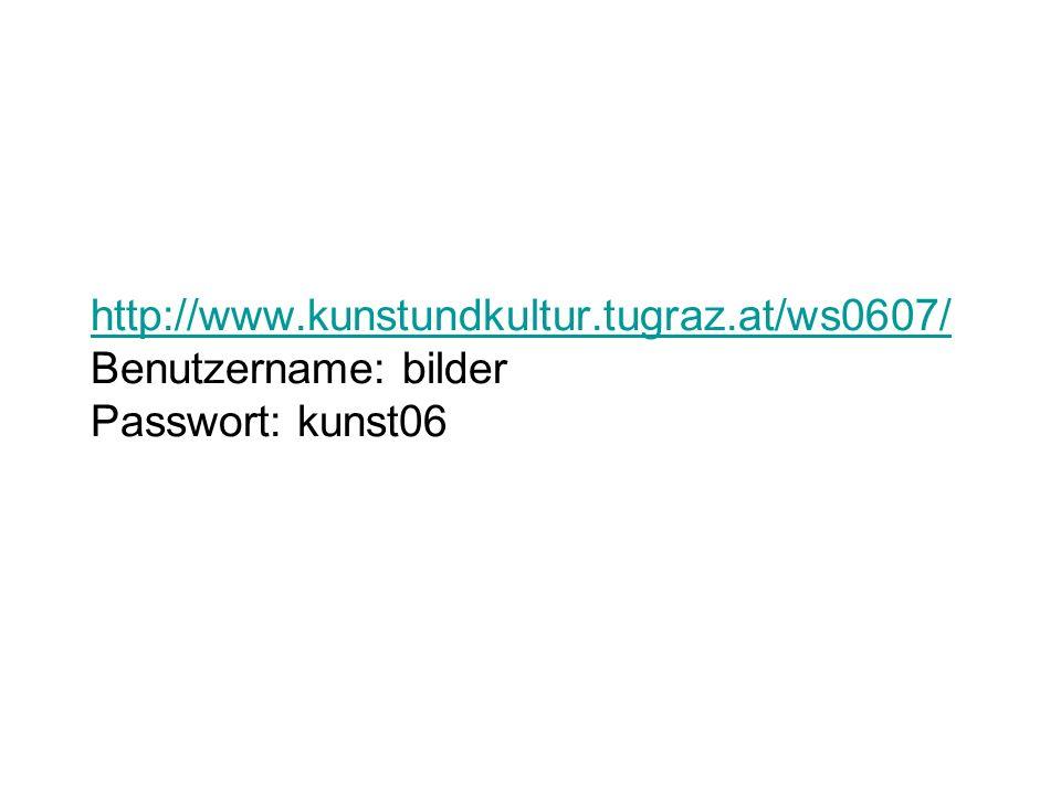 http://www.kunstundkultur.tugraz.at/ws0607/ http://www.kunstundkultur.tugraz.at/ws0607/ Benutzername: bilder Passwort: kunst06