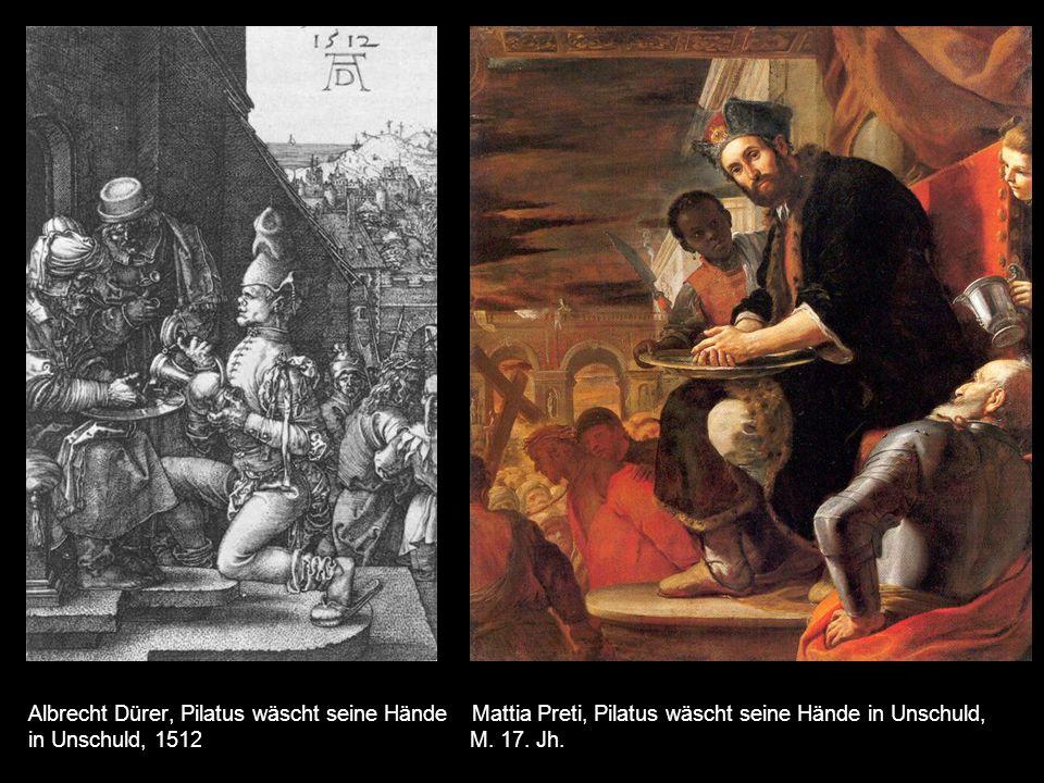 Albrecht Dürer, Pilatus wäscht seine Hände Mattia Preti, Pilatus wäscht seine Hände in Unschuld, in Unschuld, 1512 M.