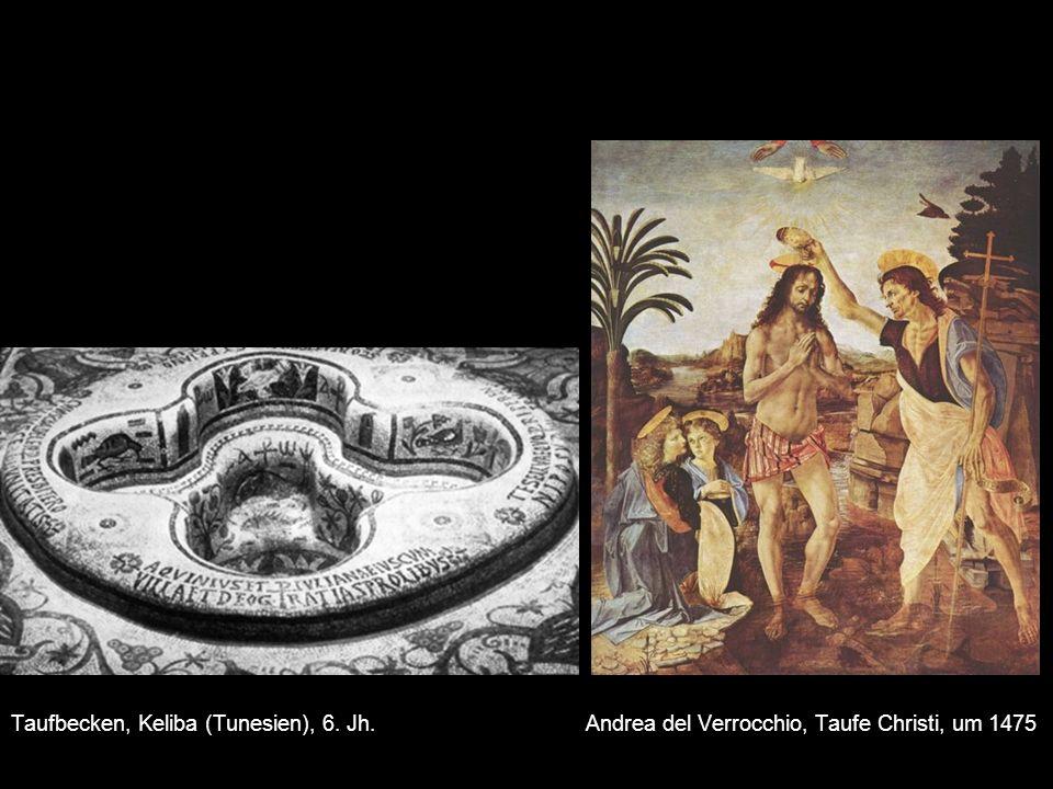 Taufbecken, Keliba (Tunesien), 6. Jh. Andrea del Verrocchio, Taufe Christi, um 1475