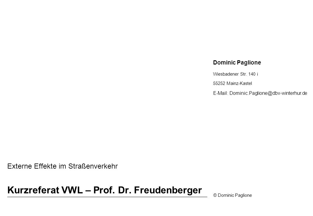 Dominic Paglione Wiesbadener Str. 140 i 55252 Mainz-Kastel E-Mail: Dominic.Paglione@dbv-winterhur.de © Dominic Paglione Kurzreferat VWL – Prof. Dr. Fr
