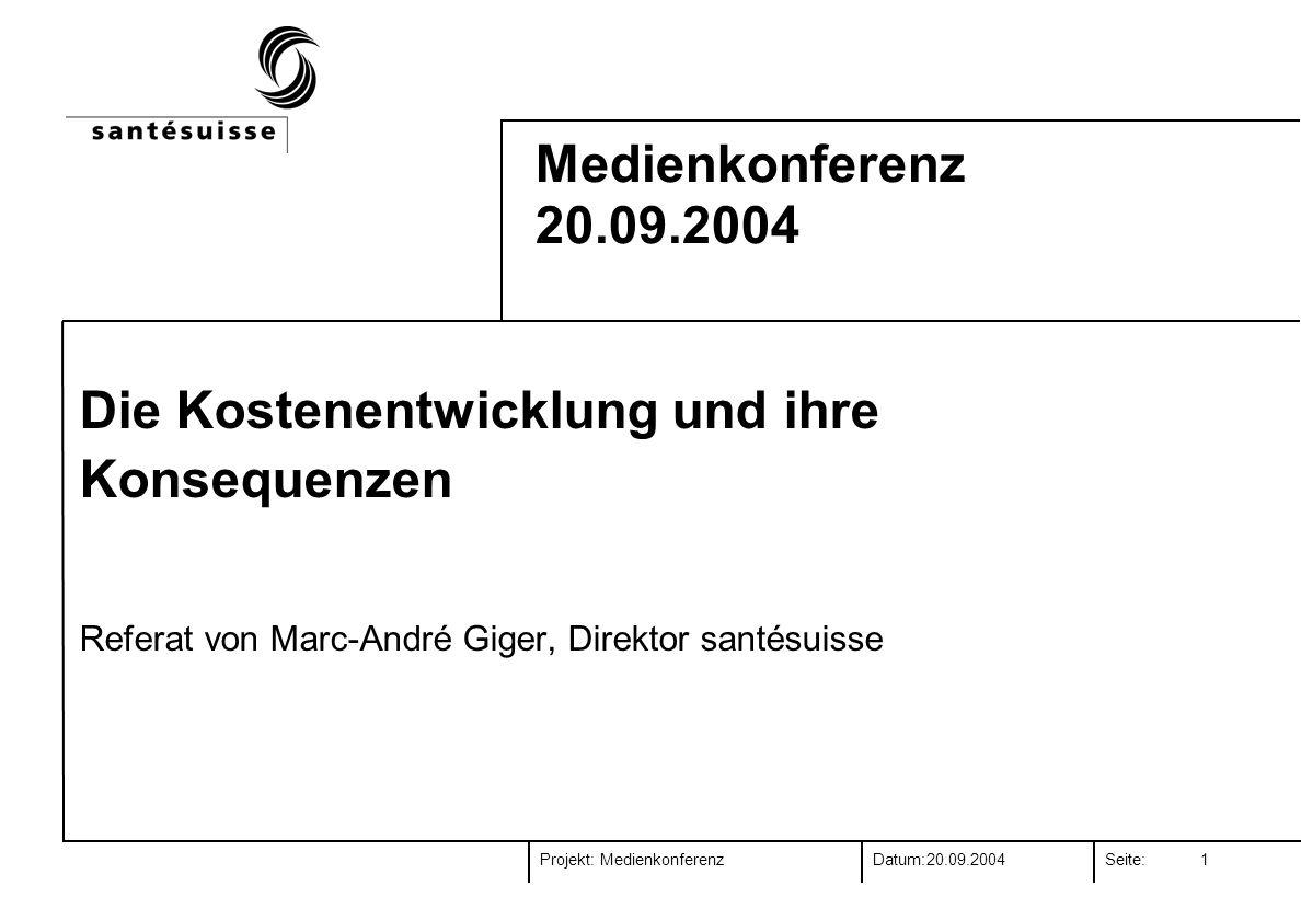 Projekt:Datum:Seite:20.09.2004 Medienkonferenz 1 Medienkonferenz 20.09.2004 Die Kostenentwicklung und ihre Konsequenzen Referat von Marc-André Giger, Direktor santésuisse