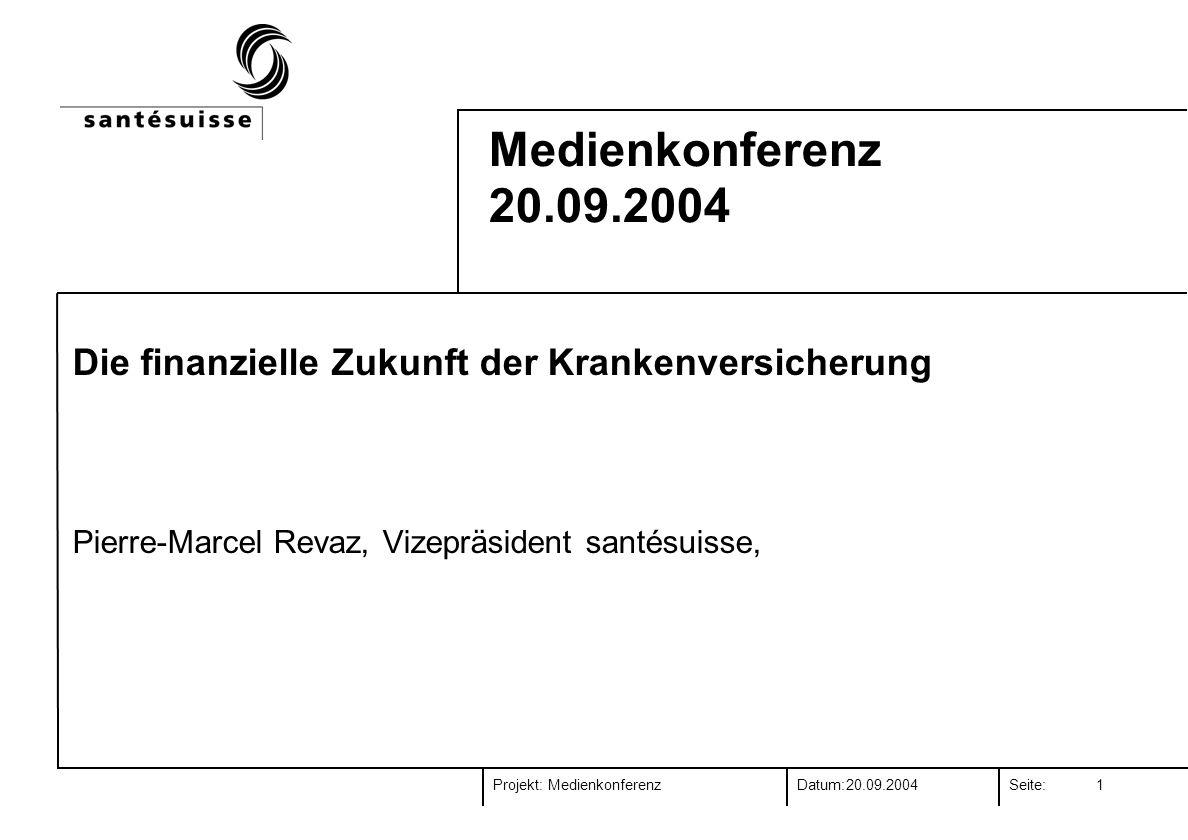 Projekt:Datum:Seite:20.09.2004 Medienkonferenz 1 Medienkonferenz 20.09.2004 Die finanzielle Zukunft der Krankenversicherung Pierre-Marcel Revaz, Vizepräsident santésuisse,