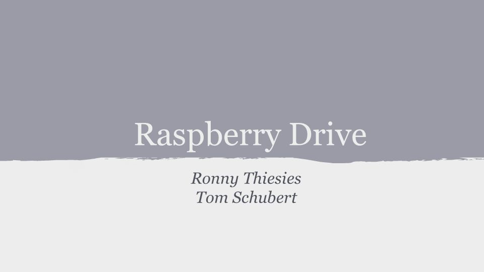 Raspberry Drive Ronny Thiesies Tom Schubert