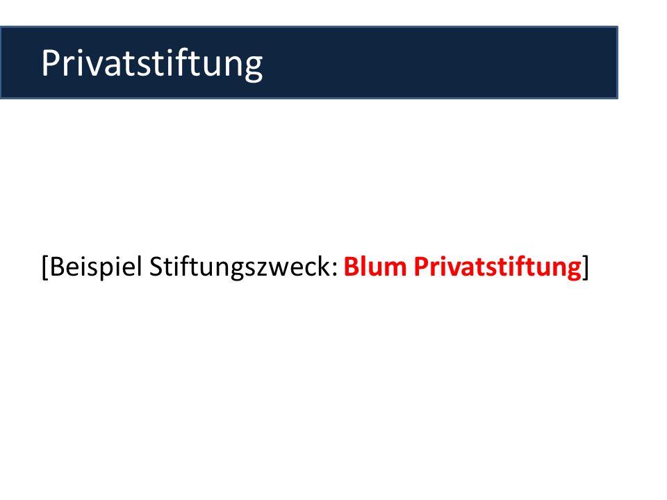 Privatstiftung [Beispiel Stiftungszweck: Blum Privatstiftung]
