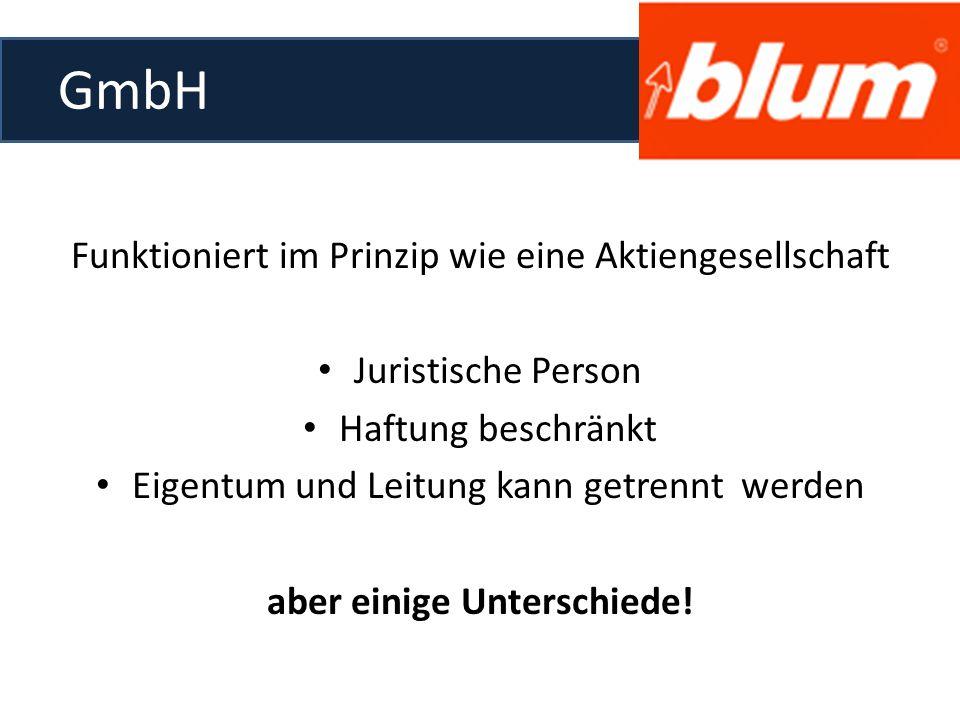 GmbH Funktioniert im Prinzip wie eine Aktiengesellschaft Juristische Person Haftung beschränkt Eigentum und Leitung kann getrennt werden aber einige Unterschiede!