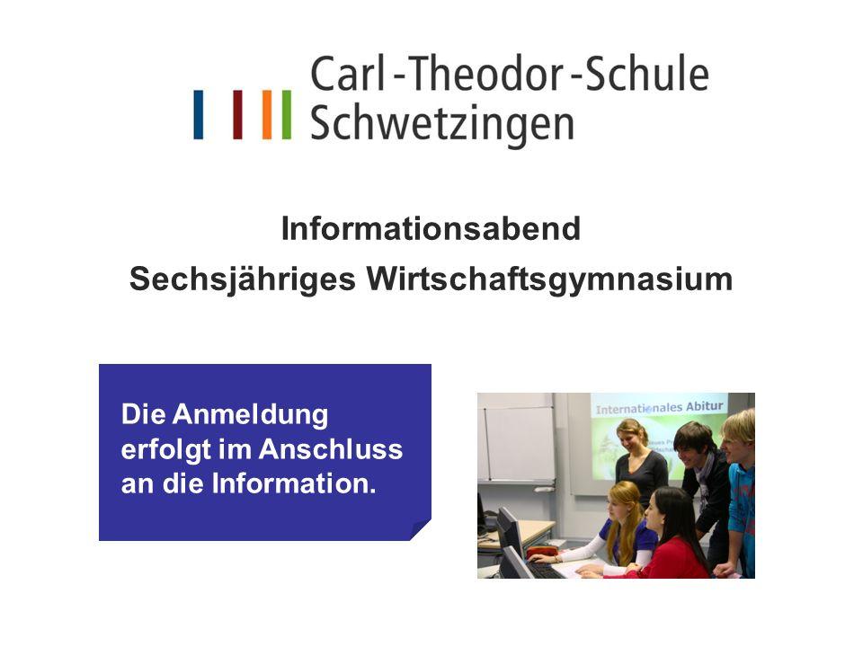 Informationsabend Sechsjähriges Wirtschaftsgymnasium 2 Carl-Theodor-Schule Schwetzingen Schulleiterin:OStD´in Mayer Stellvertretender Schulleiter:StD Hartmann Abteilungsleiter: StD Weber l Dreijähr.