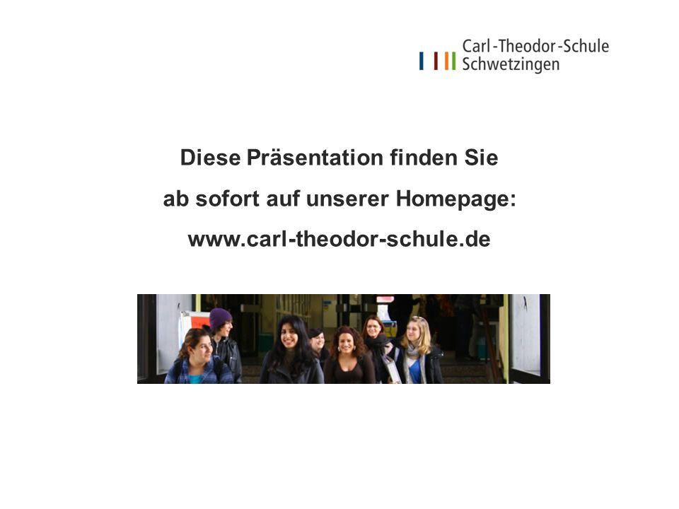Diese Präsentation finden Sie ab sofort auf unserer Homepage: www.carl-theodor-schule.de