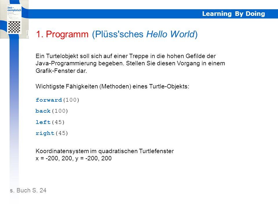 Learning By Doing Plüss sches Hello world Ein Turtelobjekt soll sich auf einer Treppe in die hohen Gefilde der Java-Programmierung begeben.