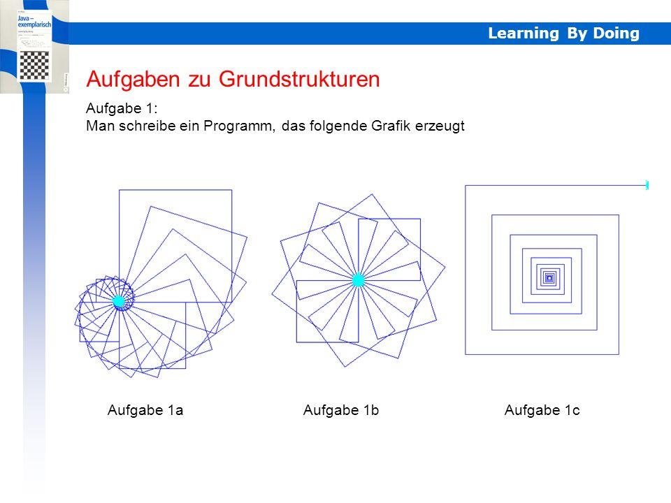 Learning By Doing Aufgaben zu Grundstrukturen Aufgabe 1: Man schreibe ein Programm, das folgende Grafik erzeugt Aufgabe 1aAufgabe 1bAufgabe 1c Aufgabe