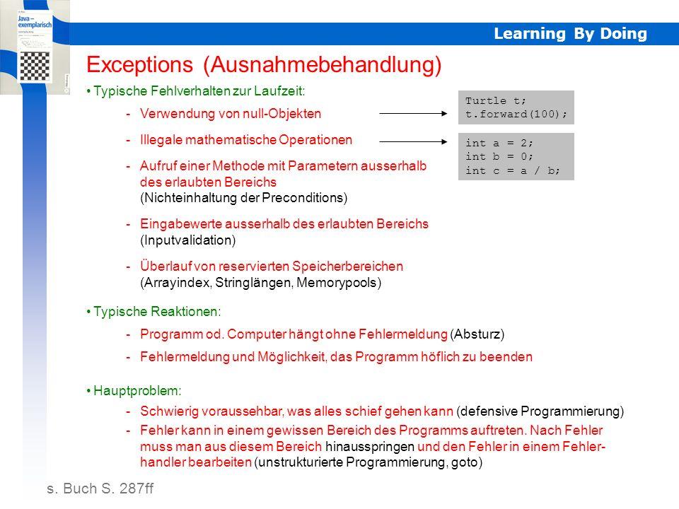 Learning By Doing Ausnahmebehandlung Exceptions (Ausnahmebehandlung) Typische Fehlverhalten zur Laufzeit: s.