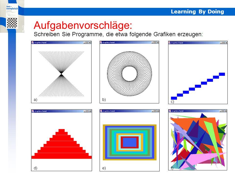 Learning By Doing Aufgabenvorschläge: Schreiben Sie Programme, die etwa folgende Grafiken erzeugen: a)b) c) d)e)f) Aufgabenvorschläge