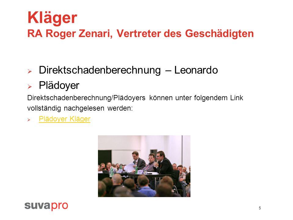 5 Kläger RA Roger Zenari, Vertreter des Geschädigten Direktschadenberechnung – Leonardo Plädoyer Direktschadenberechnung/Plädoyers können unter folgendem Link vollständig nachgelesen werden: Plädoyer Kläger