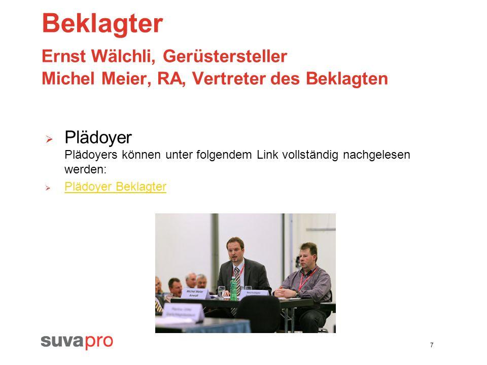 7 Beklagter Ernst Wälchli, Gerüstersteller Michel Meier, RA, Vertreter des Beklagten Plädoyer Plädoyers können unter folgendem Link vollständig nachge