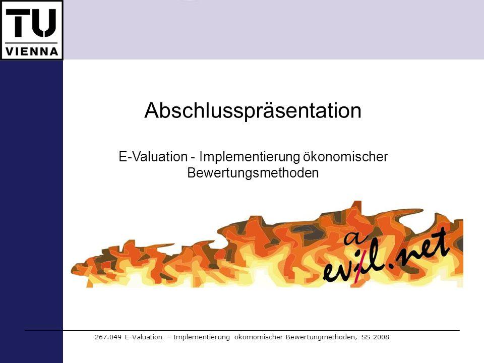 Gruppe 01 - Projektmanagement Jürgen Bauer 0500047 Patrick Größ 0500320 Stefan Kögl 0526180 267.049 E-Valuation – Implementierung ökomomischer Bewertungmethoden, SS 2008