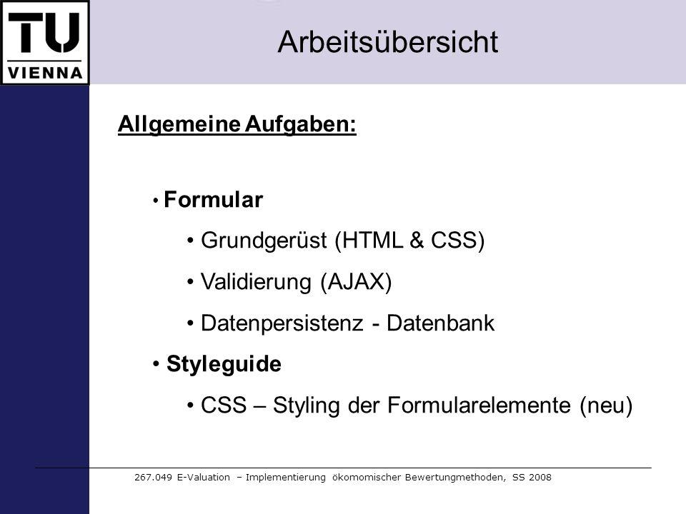 Arbeitsübersicht 267.049 E-Valuation – Implementierung ökomomischer Bewertungmethoden, SS 2008 Allgemeine Aufgaben: Formular Grundgerüst (HTML & CSS)