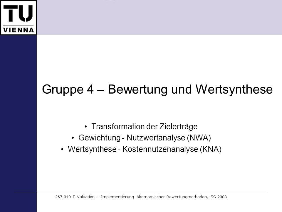 Gruppe 4 – Bewertung und Wertsynthese Transformation der Zielerträge Gewichtung - Nutzwertanalyse (NWA) Wertsynthese - Kostennutzenanalyse (KNA) 267.0