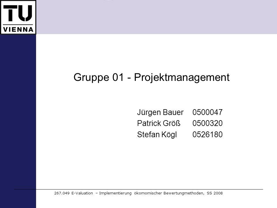 Gruppe 01 - Projektmanagement Jürgen Bauer 0500047 Patrick Größ 0500320 Stefan Kögl 0526180 267.049 E-Valuation – Implementierung ökomomischer Bewertu