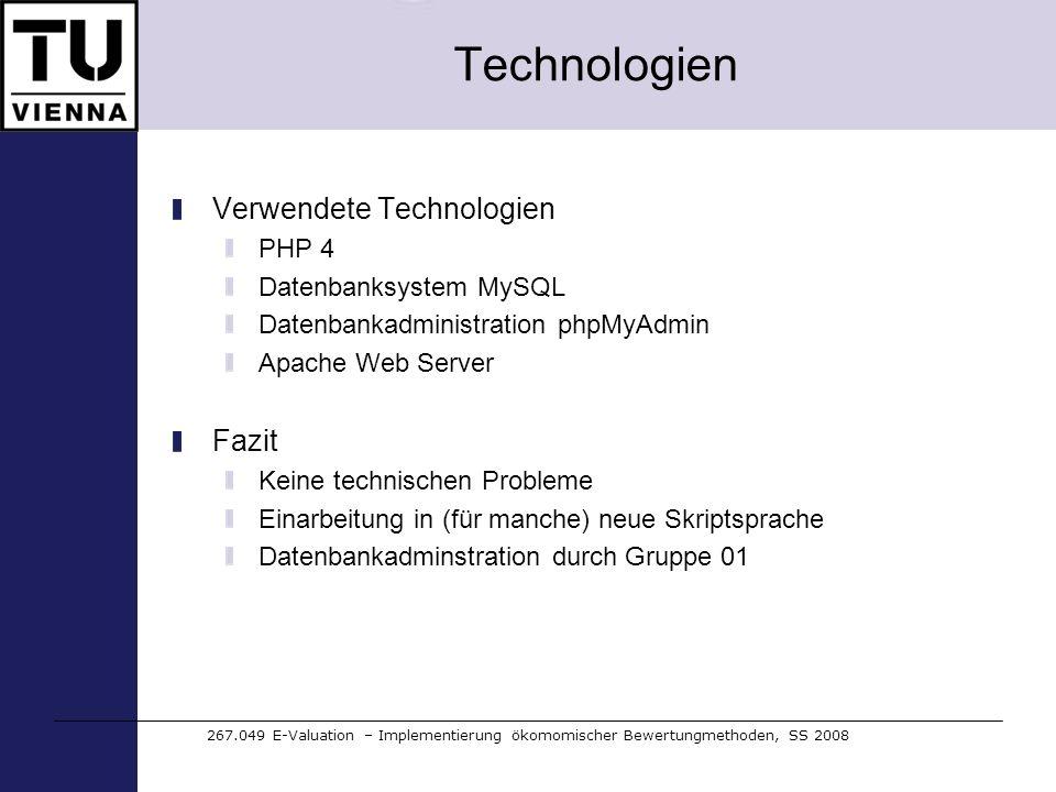 Technologien Verwendete Technologien PHP 4 Datenbanksystem MySQL Datenbankadministration phpMyAdmin Apache Web Server Fazit Keine technischen Probleme