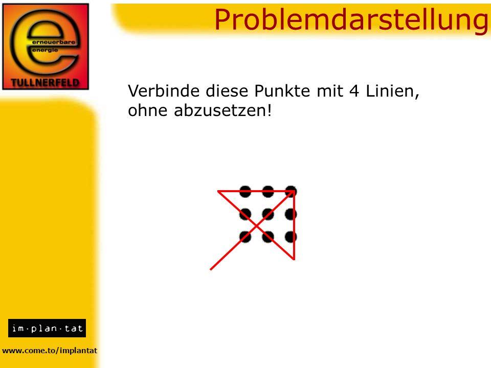 Problemdarstellung www.come.to/implantat Verbinde diese Punkte mit 4 Linien, ohne abzusetzen!