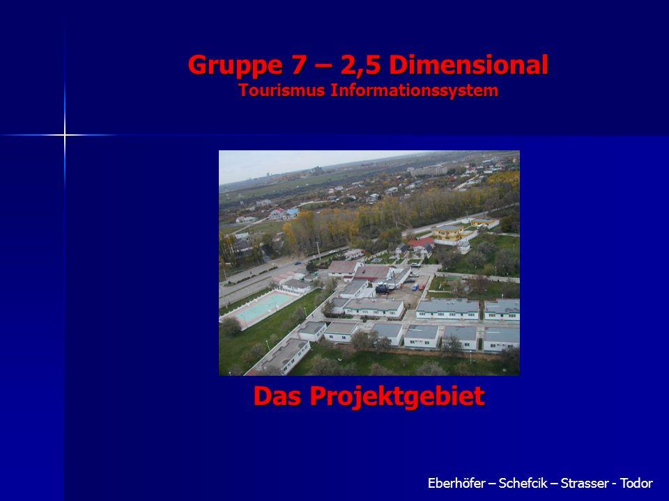 Gruppe 7 – 2,5 Dimensional Tourismus Informationssystem Eberhöfer – Schefcik – Strasser - Todor Das Projektgebiet