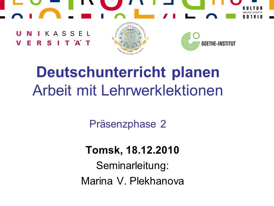 Deutschunterricht planen Arbeit mit Lehrwerklektionen Präsenzphase 2 Tomsk, 18.12.2010 Seminarleitung: Marina V.