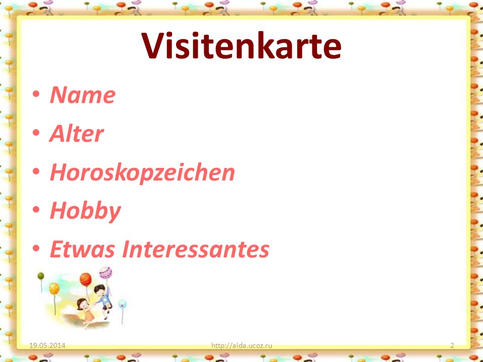 Visitenkarte Name Alter Horoskopzeichen Hobby Etwas Interessantes 19.05.2014http://aida.ucoz.ru2