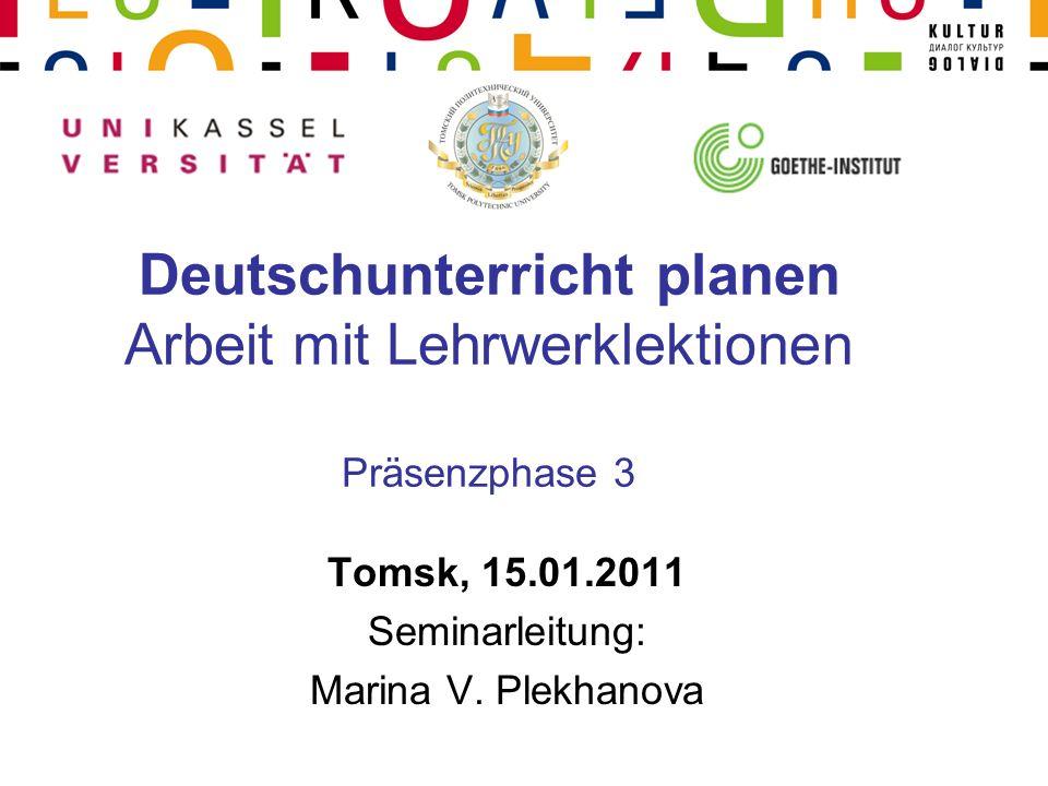 Deutschunterricht planen Arbeit mit Lehrwerklektionen Präsenzphase 3 Tomsk, 15.01.2011 Seminarleitung: Marina V. Plekhanova