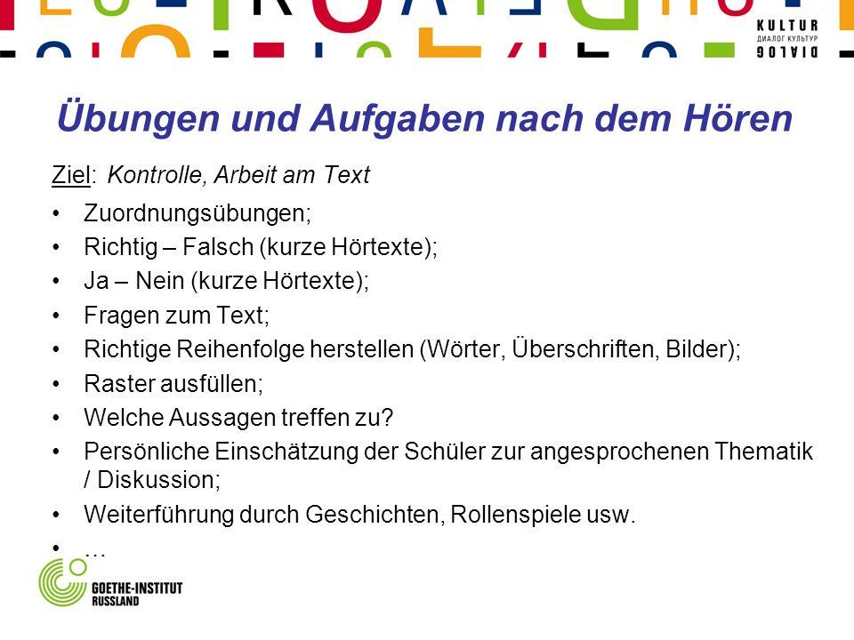 Übungen und Aufgaben nach dem Hören Ziel: Kontrolle, Arbeit am Text Zuordnungsübungen; Richtig – Falsch (kurze Hörtexte); Ja – Nein (kurze Hörtexte);