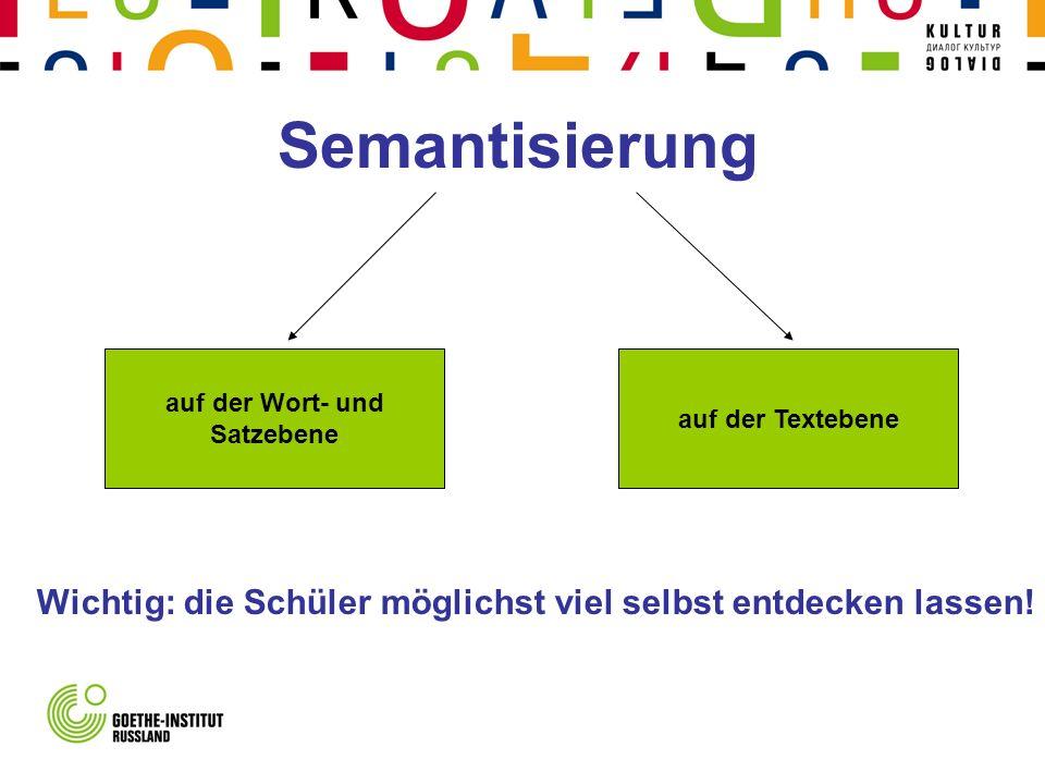 Semantisierung auf der Wort- und Satzebene auf der Textebene Wichtig: die Schüler möglichst viel selbst entdecken lassen!
