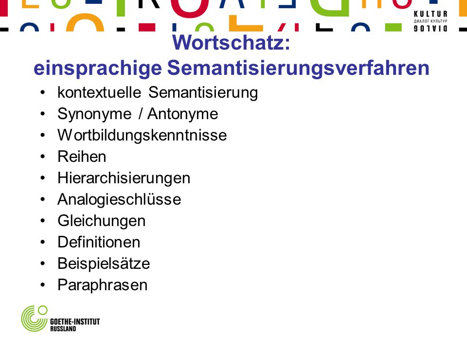 Wortschatz: einsprachige Semantisierungsverfahren kontextuelle Semantisierung Synonyme / Antonyme Wortbildungskenntnisse Reihen Hierarchisierungen Ana