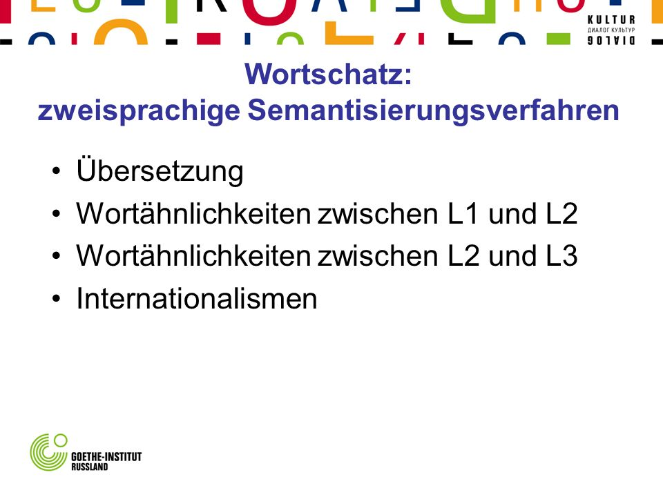 Wortschatz: zweisprachige Semantisierungsverfahren Übersetzung Wortähnlichkeiten zwischen L1 und L2 Wortähnlichkeiten zwischen L2 und L3 Internationalismen