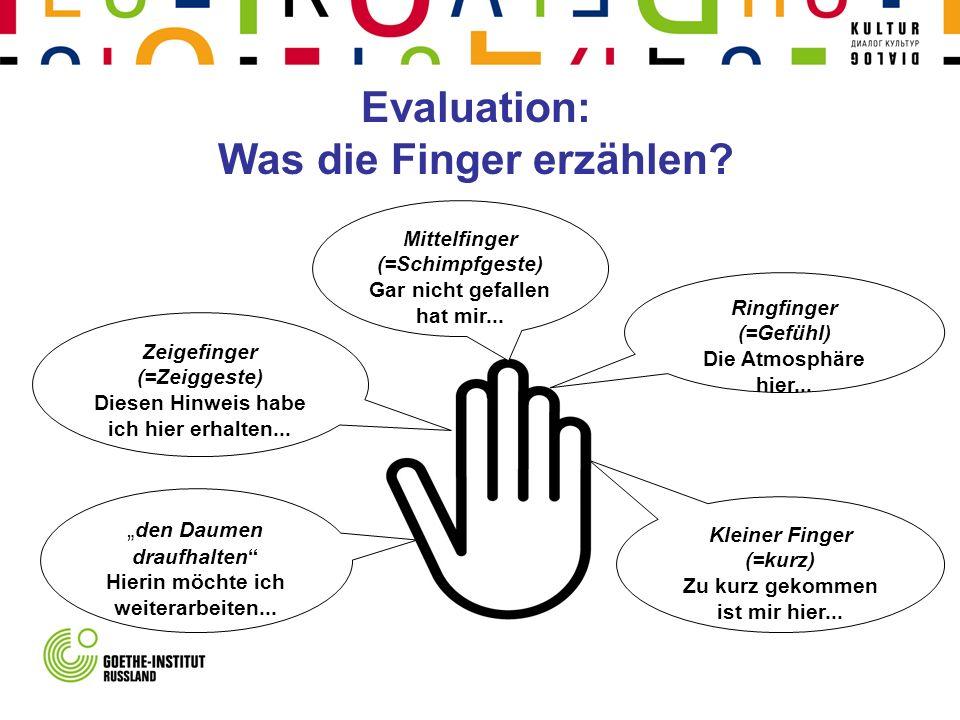 Evaluation: Was die Finger erzählen? Kleiner Finger (=kurz) Zu kurz gekommen ist mir hier... Ringfinger (=Gefühl) Die Atmosphäre hier... Mittelfinger