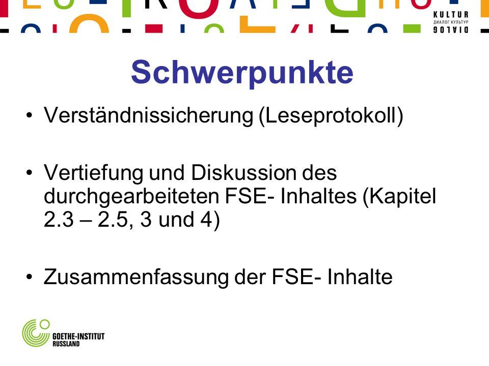 Schwerpunkte Verständnissicherung (Leseprotokoll) Vertiefung und Diskussion des durchgearbeiteten FSE- Inhaltes (Kapitel 2.3 – 2.5, 3 und 4) Zusammenf