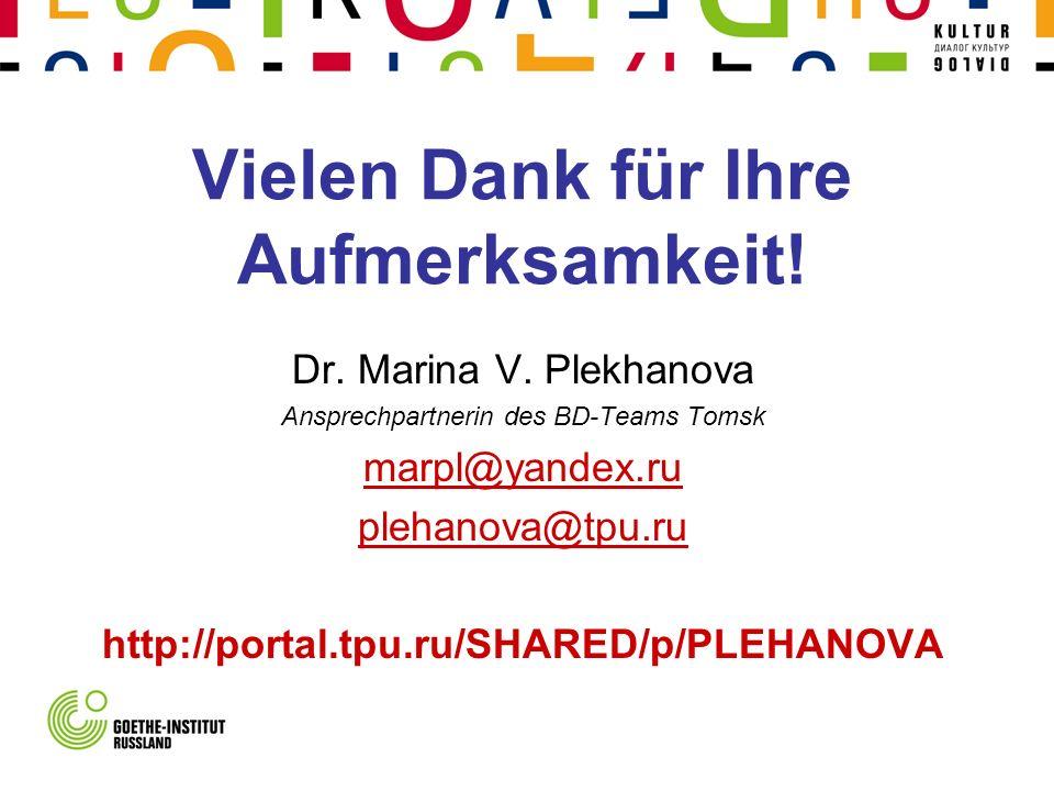 Vielen Dank für Ihre Aufmerksamkeit! Dr. Marina V. Plekhanova Ansprechpartnerin des BD-Teams Tomsk marpl@yandex.ru plehanova@tpu.ru http://portal.tpu.