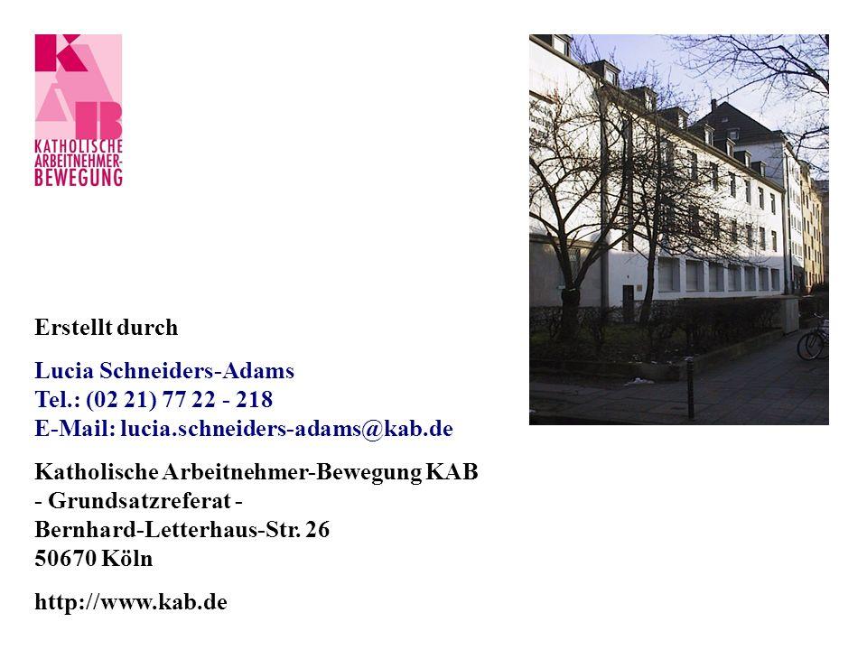 Erstellt durch Lucia Schneiders-Adams Tel.: (02 21) 77 22 - 218 E-Mail: lucia.schneiders-adams@kab.de Katholische Arbeitnehmer-Bewegung KAB - Grundsatzreferat - Bernhard-Letterhaus-Str.