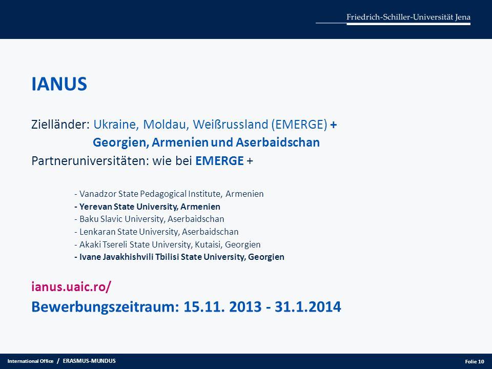 IANUS Zielländer: Ukraine, Moldau, Weißrussland (EMERGE) + Georgien, Armenien und Aserbaidschan Partneruniversitäten: wie bei EMERGE + - Vanadzor Stat