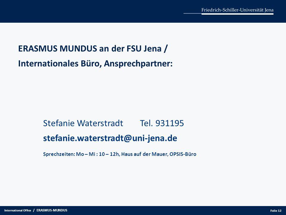 ERASMUS MUNDUS an der FSU Jena / Internationales Büro, Ansprechpartner: Stefanie Waterstradt Tel. 931195 stefanie.waterstradt@uni-jena.de Sprechzeiten
