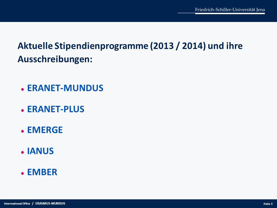 Aktuelle Stipendienprogramme (2013 / 2014) und ihre Ausschreibungen: ERANET-MUNDUS ERANET-PLUS EMERGE IANUS EMBER International Office / ERASMUS-MUNDU