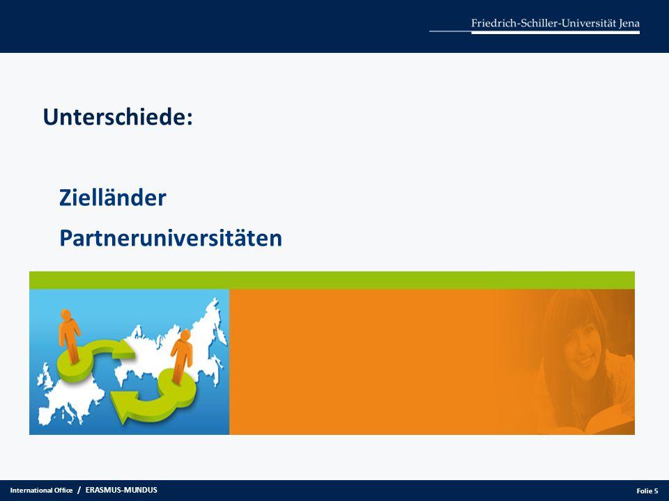 Unterschiede: Zielländer Partneruniversitäten International Office / ERASMUS-MUNDUS Folie 5