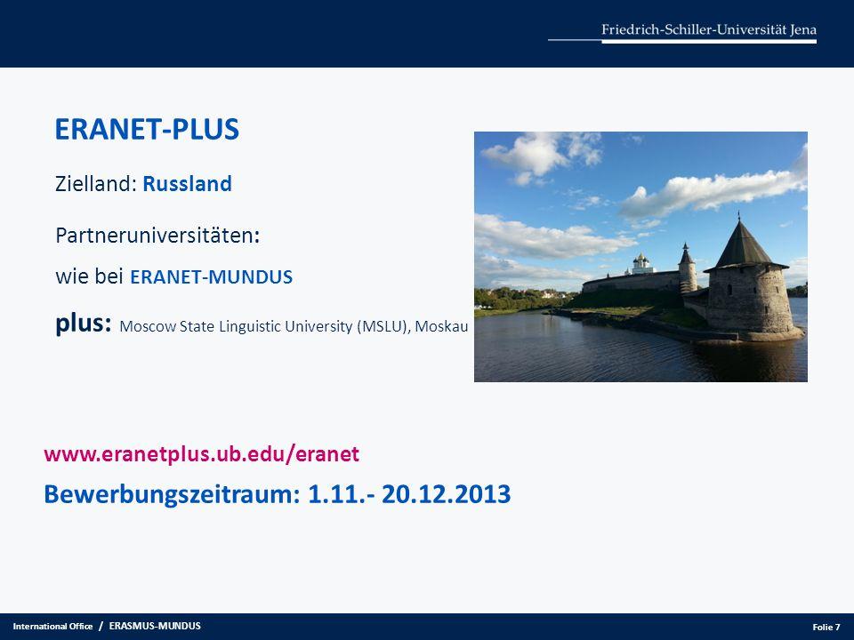 ERANET-PLUS Zielland: Russland Partneruniversitäten: wie bei ERANET-MUNDUS plus: Moscow State Linguistic University (MSLU), Moskau www.eranetplus.ub.e
