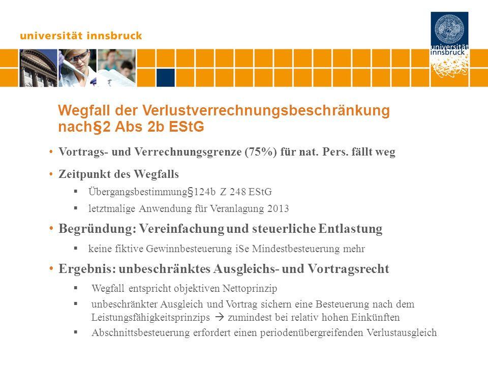 Wegfall der Verlustverrechnungsbeschränkung nach§2 Abs 2b EStG Vortrags- und Verrechnungsgrenze (75%) für nat.