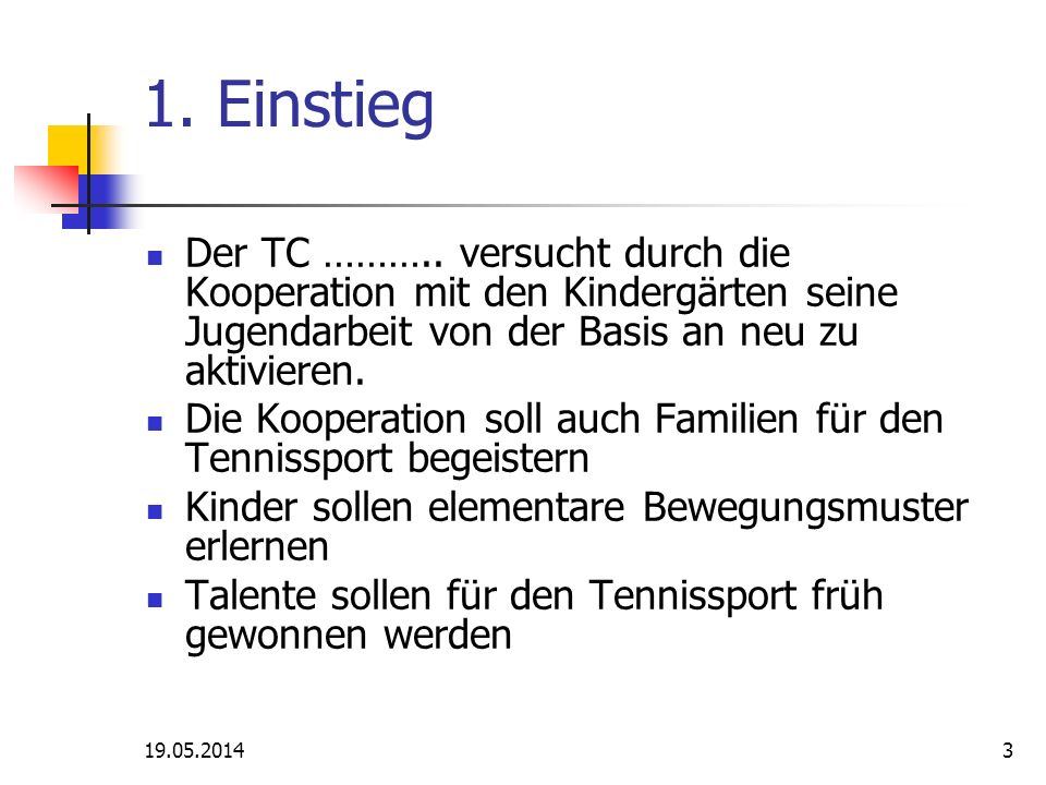 19.05.20143 1. Einstieg Der TC ………..