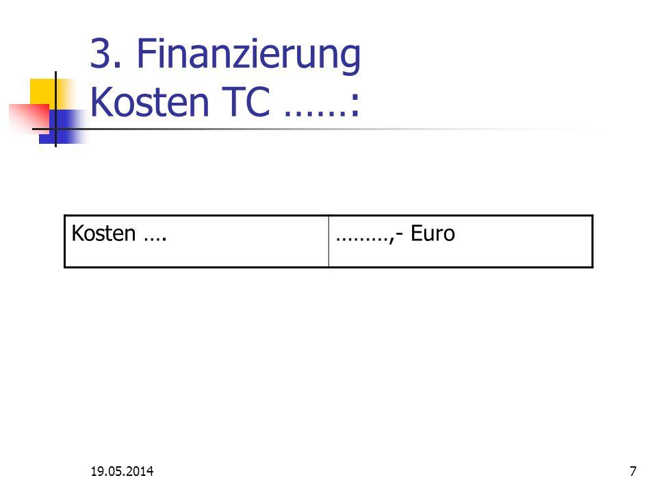 19.05.20147 3. Finanzierung Kosten TC ……: Kosten ….………,- Euro